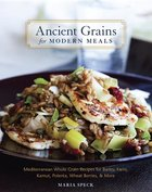 Ancient Grains for Modern Meals: Mediterranean Whole Grain Recipes for Barley, Farro, Kamut, Polenta, Wheat Berries, & More (USED)
