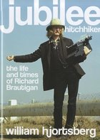 Jubilee Hitchhiker; The Life and Times of Richard Brautigan (USED)