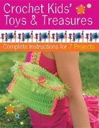 Crochet Kids' Toys and Treasures: Complete Instructions for 7 projects
