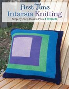 First Time Intarsia Knitting: Step by Step Basics plus 4 projects