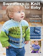 Sweaters to Knit for Baby: Complete Intructions for 5 Projects