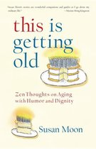 This is Getting Old; Zen Thoughts on Aging With Humor and Dignity (USED)
