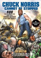 Chuck Norris Cannot Be Stopped: 400 All-New Facts About the Man Who KNows Neither Fear Nor Mercy (USED)