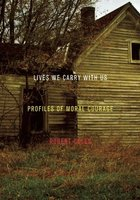 Lives We Carry With Us: Profiles of Moral Courage (USED)
