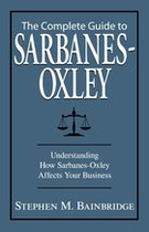 Complete Guide to Sarbanes-Oxley: Understanding How Sarbanes-Oxley Affects Your Business (USED)