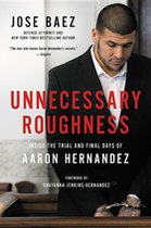 Unecessary Roughness; Inside the Trail and Final Days of Aaron Hernandez (USED)