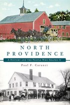 North Providence: A History and the People that Shaped It