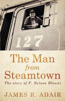 Man From Steamtown: The Story of F. Nelson Blount (USED)