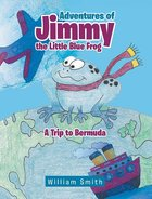 Adventures of Jimmy the Little Blue Frog; A Trip to Bermuda