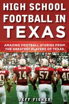 Highschool Football in Texa; Amazing Football Stories from the Greatest Players of Texas (USED)