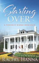 Starting Over: A Whiskey Ridge Romance ( Whiskey Ridge #1 ) (USED)
