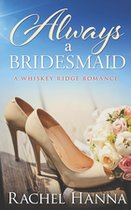 Always a Bridesmaid (A Whiskey Ridge Romance)