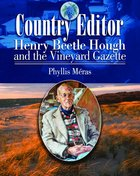 Country Editor; Henry Beetle Hough and the Vineyard Gazette (USED)