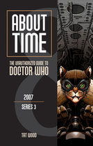 About Time 2007; Series 3 An Unauthorized Guide to Dr. Who