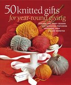 50 Knitted Gifts for Year Round Giving (USED)