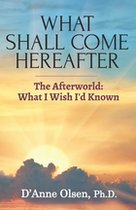 What Will Come Hereafter; The Afterworld: What I Wish I'd Known