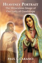 Heavenly Portrait: The Miraculous Image of Our Lady of Guadalupe