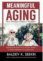 Meaningful Aging: How Mindset Makes it Happen