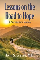 Lessons on the Road to Hope; A Psychiatrist's Journey